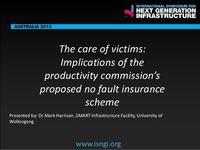 SMART International Symposium for Next Generation Infrastructure: The care of victims: implications of the Productivity Commission's proposed no  fault insurance scheme