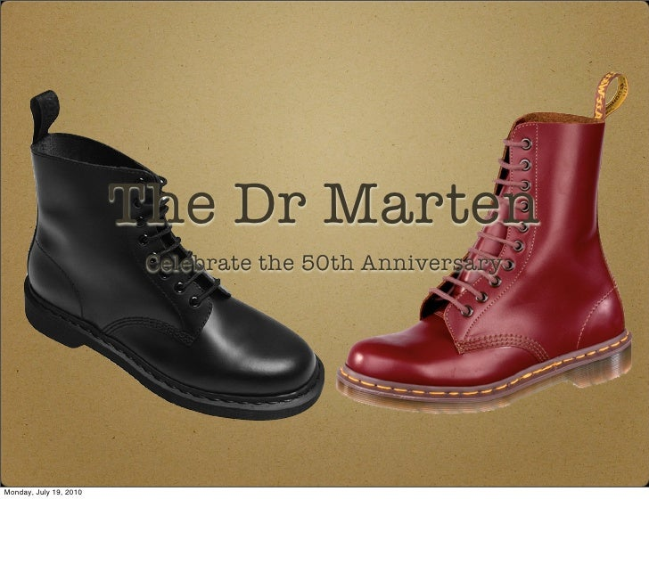 The Dr Marten                          Celebrate the 50th Anniversary     Monday, July 19, 2010