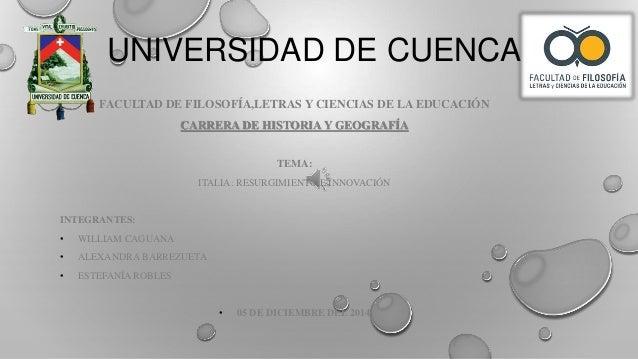 UNIVERSIDAD DE CUENCA  FACULTAD DE FILOSOFÍA,LETRAS Y CIENCIAS DE LA EDUCACIÓN  CARRERA DE HISTORIA Y GEOGRAFÍA  TEMA:  IT...