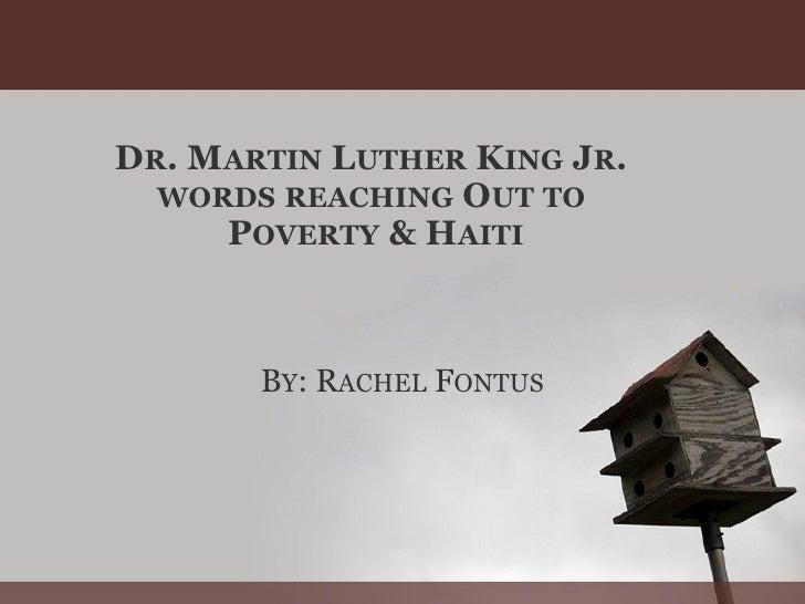 D R . M ARTIN  L UTHER  K ING  J R . WORDS   REACHING  O UT   TO  P OVERTY  & H AITI B Y : R ACHEL  F ONTUS