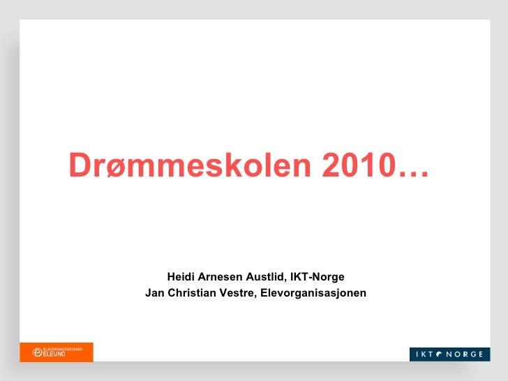 Heidi Arnesen Austlid, IKT-Norge Jan Christian Vestre, Elevorganisasjonen Drømmeskolen 2010…