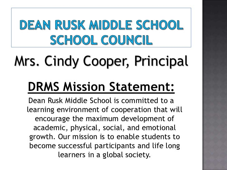 Mrs. Cindy Cooper, Principal  DRMS Mission Statement:   Dean Rusk Middle School is committed to a  learning environment of...