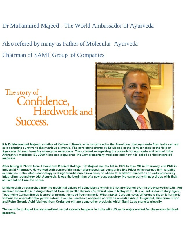 Dr Muhammed Majeed - The World Ambassador of AyurvedaAlso refered by many as Father of Molecular AyurvedaChairman of SAMI ...