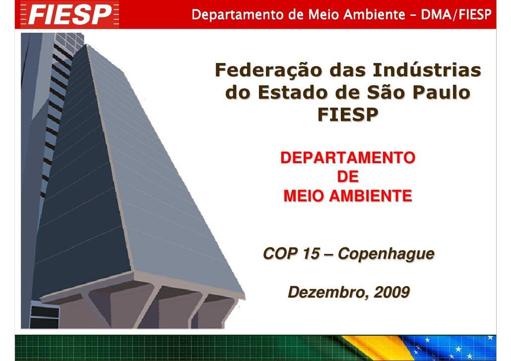 Departamento de Meio Ambiente – DMA/FIESP       Federação das Indústrias     do Estado de São Paulo             FIESP     ...