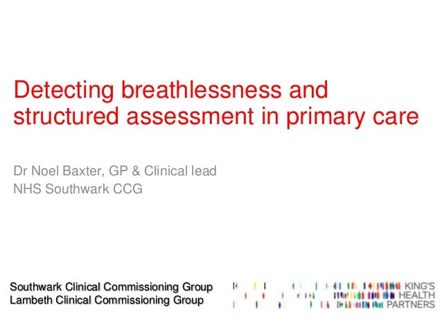 Southwark Clinical Commissioning Group Lambeth Clinical Commissioning Group Detecting breathlessness and structured assess...