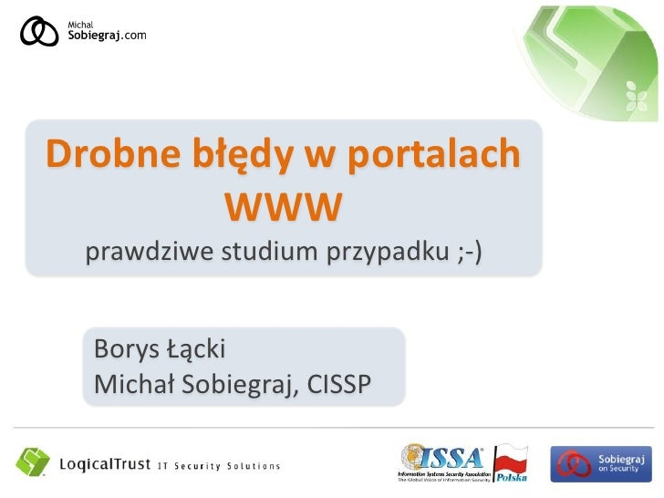 Drobne błędy w portalach          WWW  prawdziwe studium przypadku ;-)     Borys Łącki   Michał Sobiegraj, CISSP