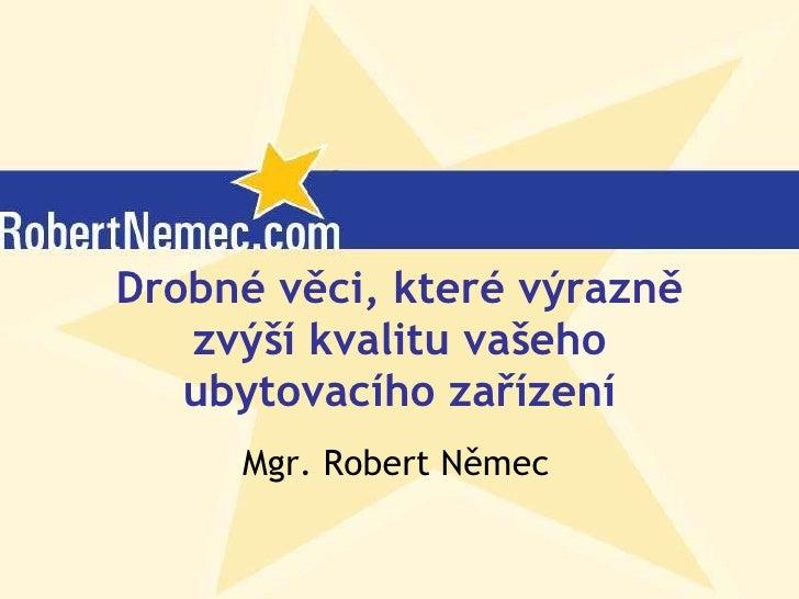 Drobné věci, které výrazně zvýší kvalitu vašeho ubytovacího zařízení Mgr. Robert Němec