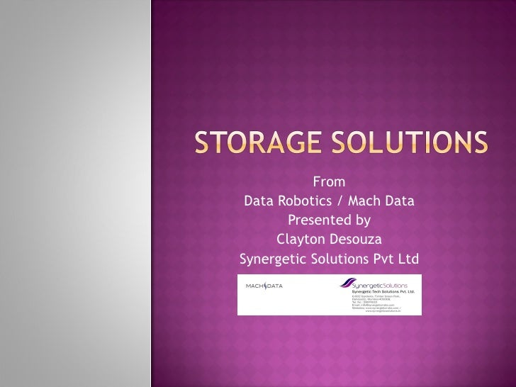 From  Data Robotics / Mach Data  Presented by  Clayton Desouza  Synergetic Solutions Pvt Ltd