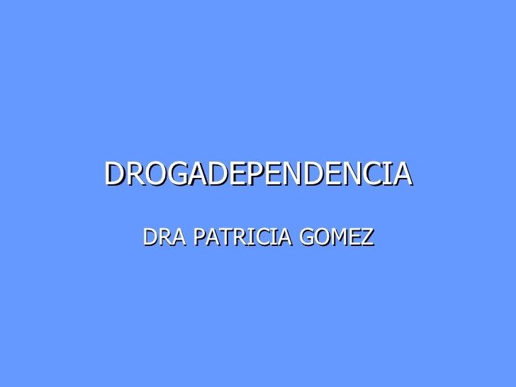 DROGADEPENDENCIA DRA PATRICIA GOMEZ
