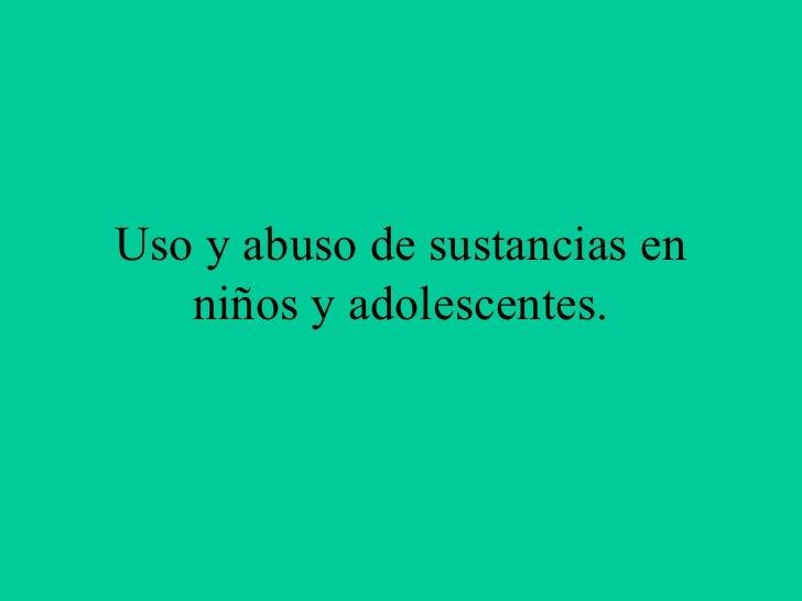 Uso y abuso de sustancias en niños y adolescentes.