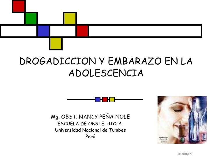 DROGADICCION Y EMBARAZO EN LA ADOLESCENCIA Mg. OBST. NANCY PEÑA NOLE ESCUELA DE OBSTETRICIA  Universidad Nacional de Tumbe...