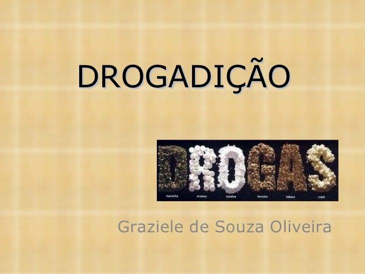 DROGADIÇÃO Graziele de Souza Oliveira