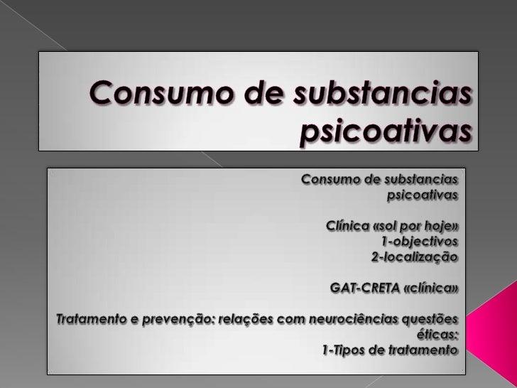 Consumo de substancias psicoativas<br />Consumo de substancias psicoativas<br />Clínica «sol por hoje»<br />1-objectivos<b...