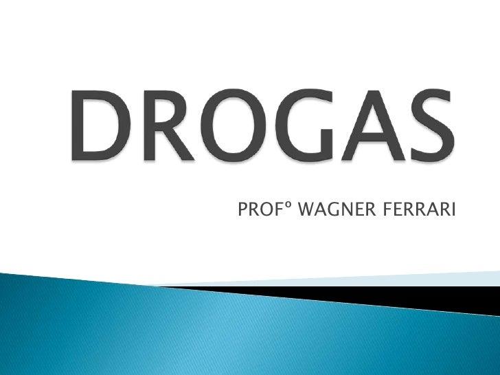 DROGAS<br />PROFº WAGNER FERRARI<br />