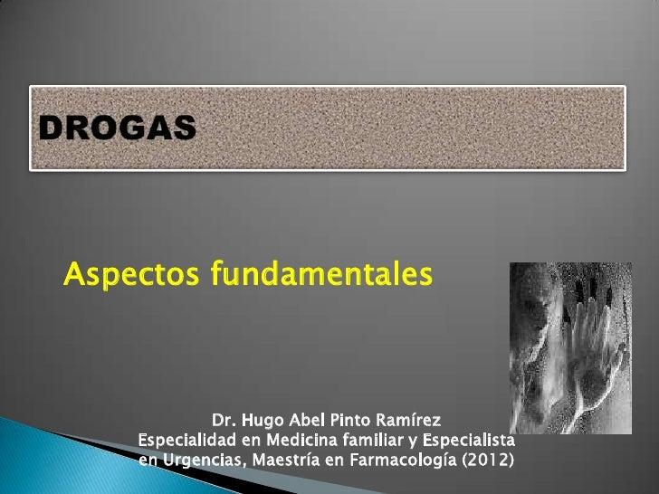 Aspectos fundamentales             Dr. Hugo Abel Pinto Ramírez    Especialidad en Medicina familiar y Especialista    en U...