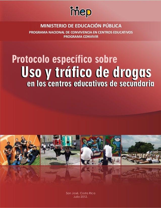 San José, Costa RicaJulio 2012.Protocolo específico sobreUso y tráfico de drogasUso y tráfico de drogasen los centros educ...