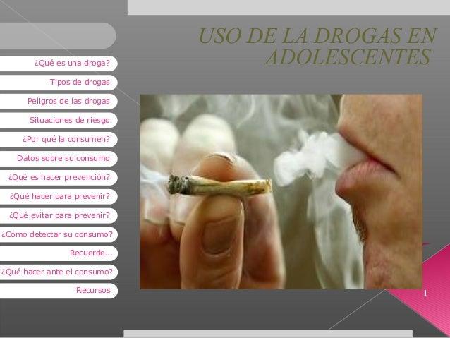 ¿Qué es una droga?  USO DE LA DROGAS EN ADOLESCENTES  Tipos de drogas Peligros de las drogas Situaciones de riesgo ¿Por qu...