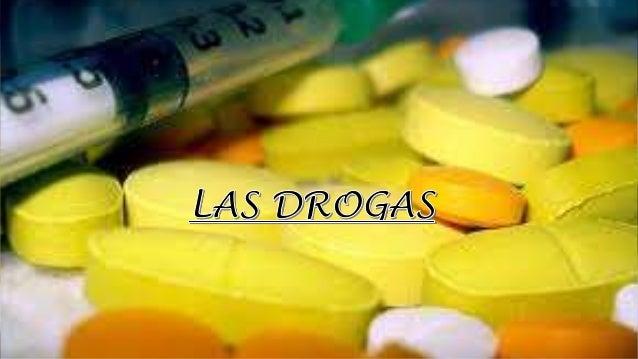 Índice: 1.¿ Qué son las drogas ? -Legalidad 2.Clasificación - Depresoras - Estimulantes - Perturbadoras 3.Efectos 4.Proble...