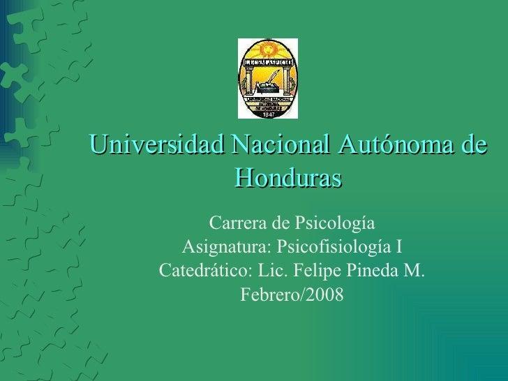 Universidad Nacional Autónoma de Honduras Carrera de Psicología Asignatura: Psicofisiología I Catedrático: Lic. Felipe Pin...