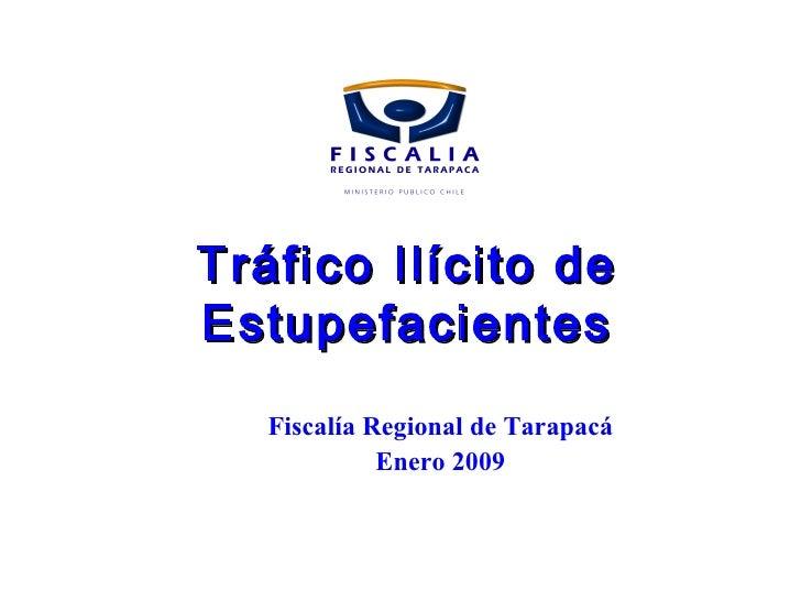 Tráfico Ilícito de Estupefacientes <ul><ul><ul><li>Fiscalía Regional de Tarapacá </li></ul></ul></ul><ul><ul><ul><li>Enero...