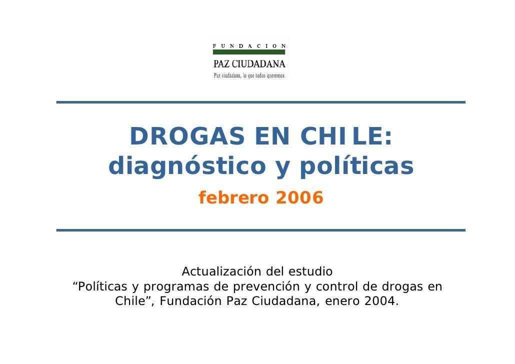 DROGAS EN CHILE:      diagnóstico y políticas                     febrero 2006                       Actualización del est...