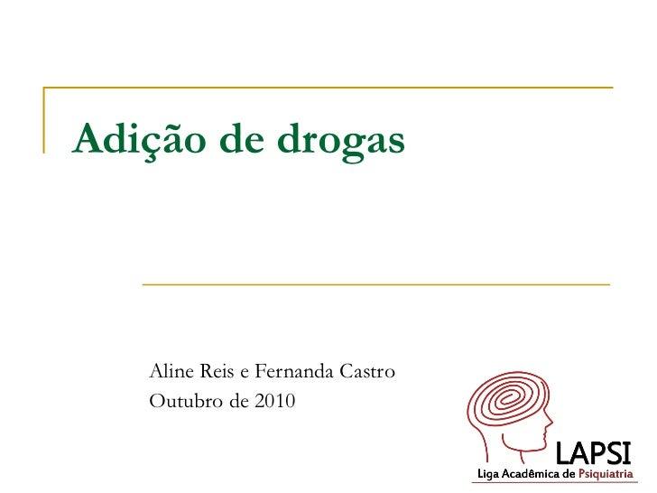 Adição de drogas Aline Reis e Fernanda Castro Outubro de 2010