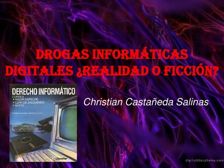 Drogas informáticas digitales ¿Realidad o ficción?<br />Christian Castañeda Salinas<br />