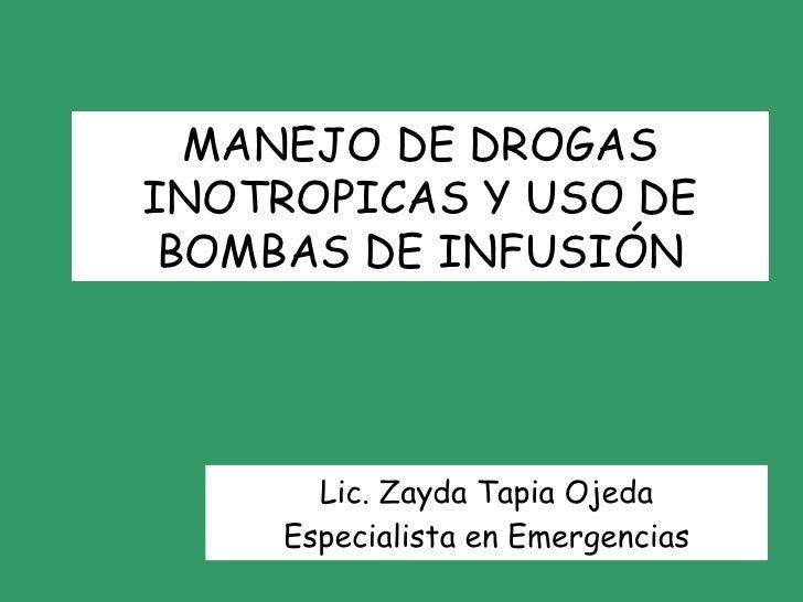 Lic. Zayda Tapia Ojeda Especialista en Emergencias MANEJO DE DROGAS INOTROPICAS Y USO DE BOMBAS DE INFUSIÓN