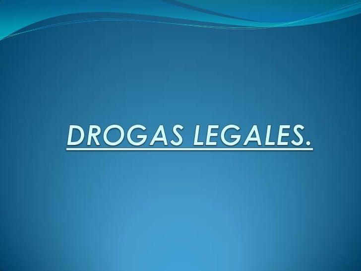 DROGAS LEGALES. <br />