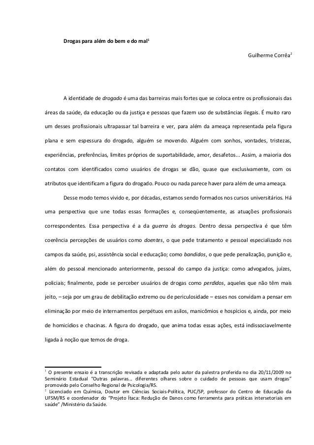 Drogas para além do bem e do mal1 Guilherme Corrêa2 A identidade de drogado é uma das barreiras mais fortes que se coloca ...