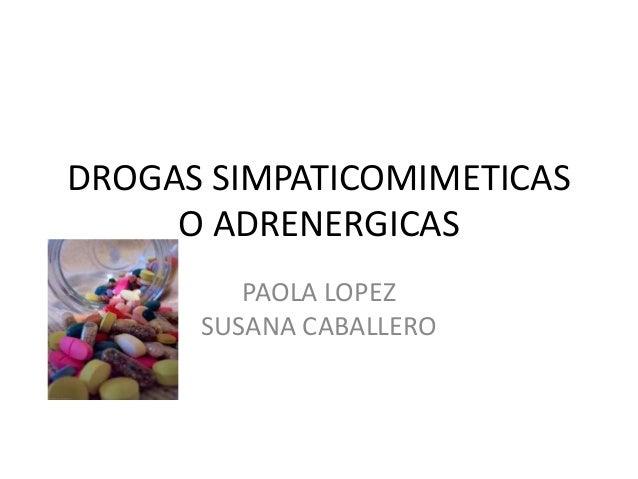 DROGAS SIMPATICOMIMETICAS     O ADRENERGICAS         PAOLA LOPEZ      SUSANA CABALLERO