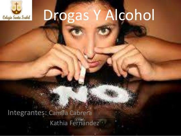 Drogas Y Alcohol Integrantes: Camila Cabrera Kathia Fernández