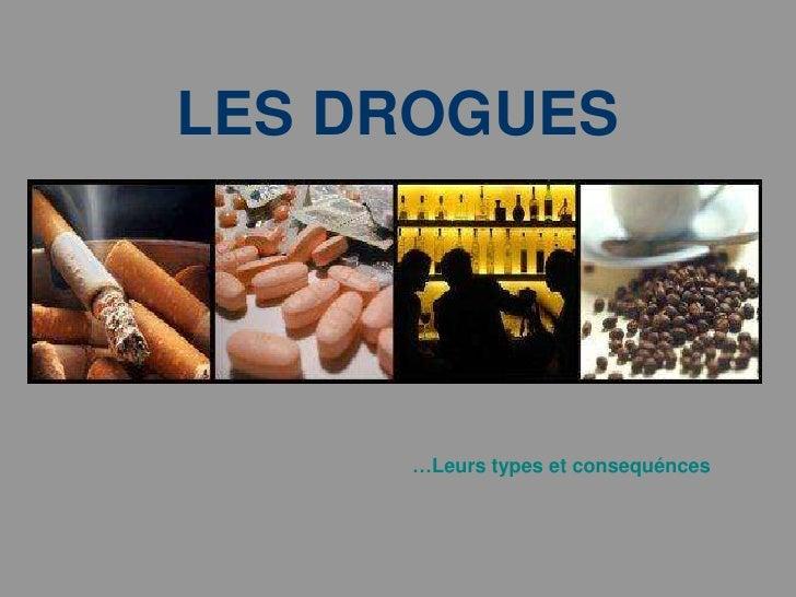 LES DROGUES<br />…Leurstypes et consequénces<br />