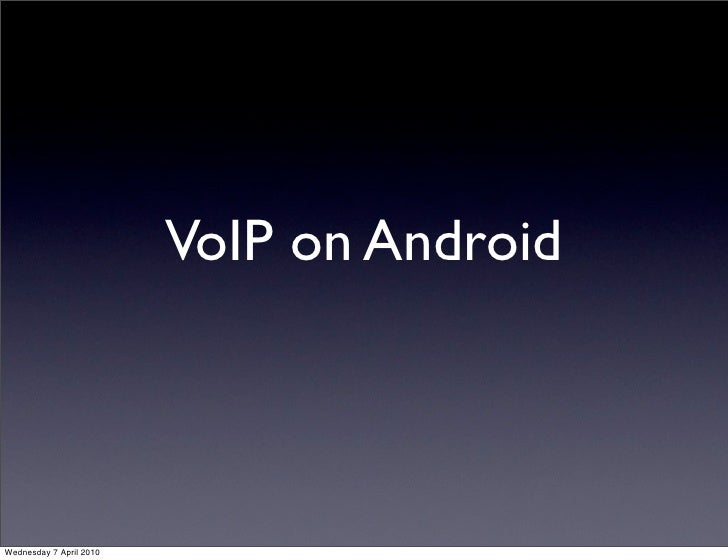 VoIP on Android    Wednesday 7 April 2010