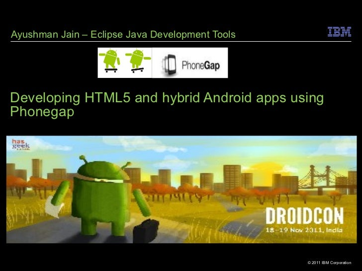 Developing HTML5 and hybrid Android apps using Phonegap Ayushman Jain – Eclipse Java Development Tools