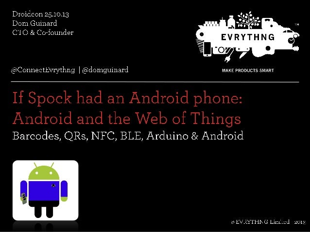 If Spock had an Android phone: QRs, 1D, NFC, BLE, Arduinos & the Web of Things