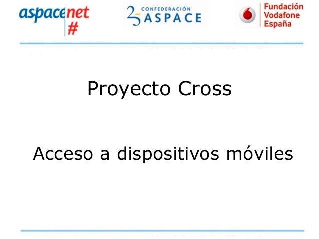 Proyecto Cross Acceso a dispositivos móviles