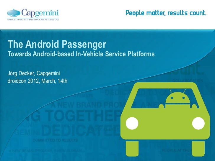 The Android PassengerTowards Android-based In-Vehicle Service PlatformsJörg Decker, Capgeminidroidcon 2012, March, 14th