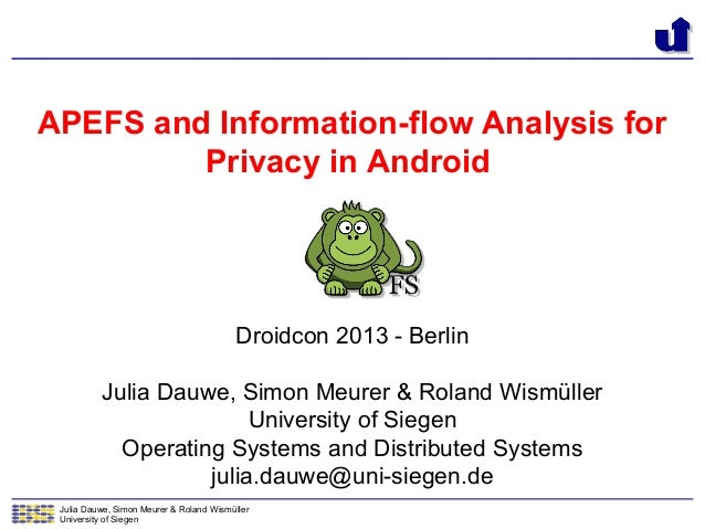 Julia Dauwe, Simon Meurer & Roland WismüllerUniversity of SiegenAPEFS and Information-flow Analysis forPrivacy in AndroidD...