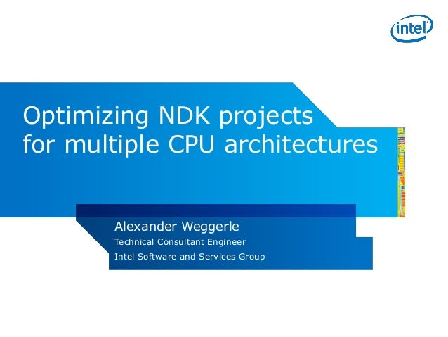 Optimizing NDK projectsfor multiple CPU architectures       Alexander Weggerle       Technical Consultant Engineer       I...