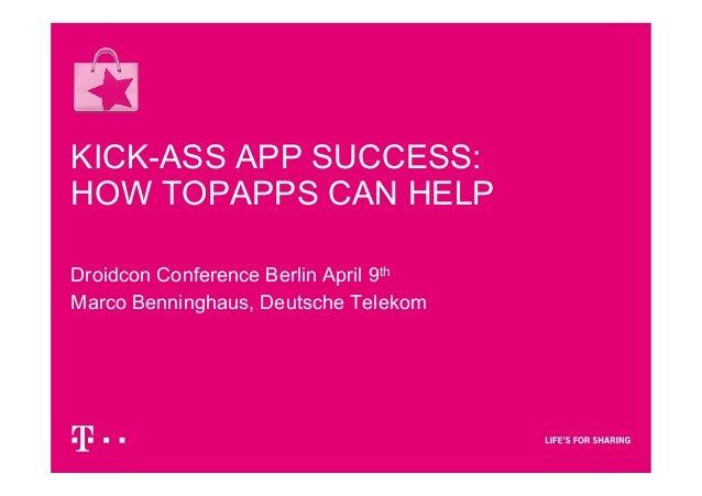 KICK-ASS APP SUCCESS:HOW TOPAPPS CAN HELPDroidcon Conference Berlin April 9thMarco Benninghaus, Deutsche Telekom