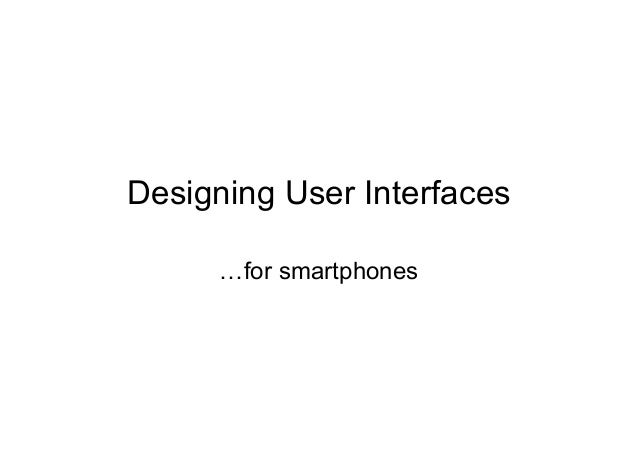 Designing User Interfacesfor smartphones