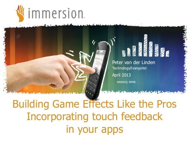 ©2012 Immersion Corporation–ConfidentialNASDAQ: IMMRPeter van der LindenTechnologyEvangelistApril 2013Building Game Effect...