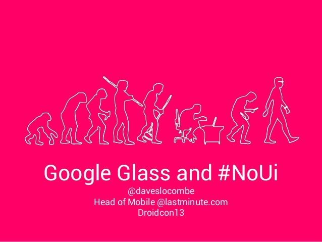 Google Glass and #NoUi @daveslocombe Head of Mobile @lastminute.com Droidcon13