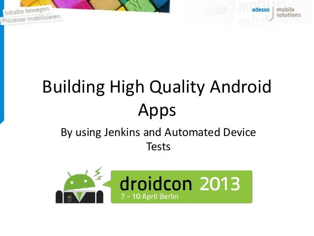 Building High Quality Android            Apps  By using Jenkins and Automated Device                    Tests