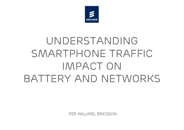understanding smartphone traffic impact on battery and networks Per willars, Ericsson