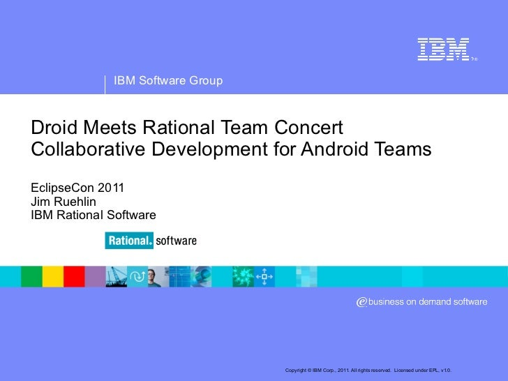 Droid Meets Rational Team Concert Collaborative Development for Android Teams Jim Ruehlin IBM Rational Software