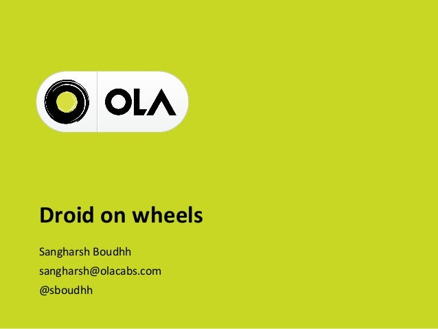 Droid on wheels Sangharsh Boudhh sangharsh@olacabs.com @sboudhh