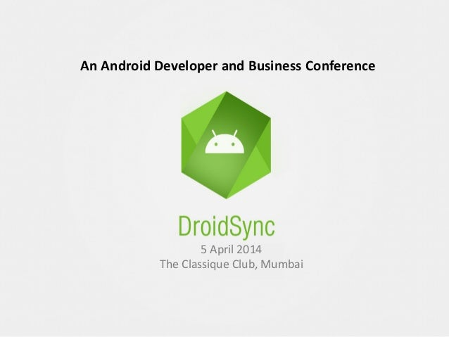 An Android Developer and Business Conference  5 April 2014 The Classique Club, Mumbai