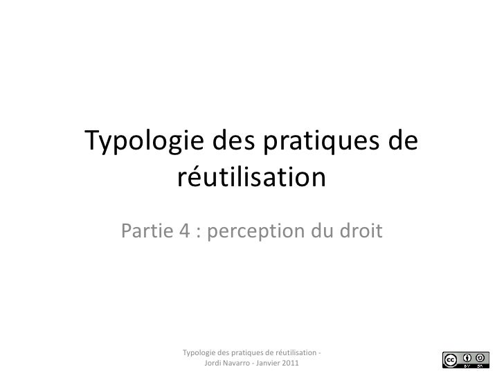 Typologie des pratiques de réutilisation<br />Partie 4 : perception du droit<br />Typologie des pratiques de réutilisation...